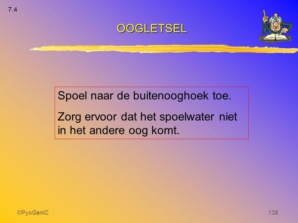 ©PyoGeniC138 Spoel naar de buitenooghoek toe. Zorg ervoor dat het spoelwater niet in het andere oog komt. 7.4 OOGLETSEL