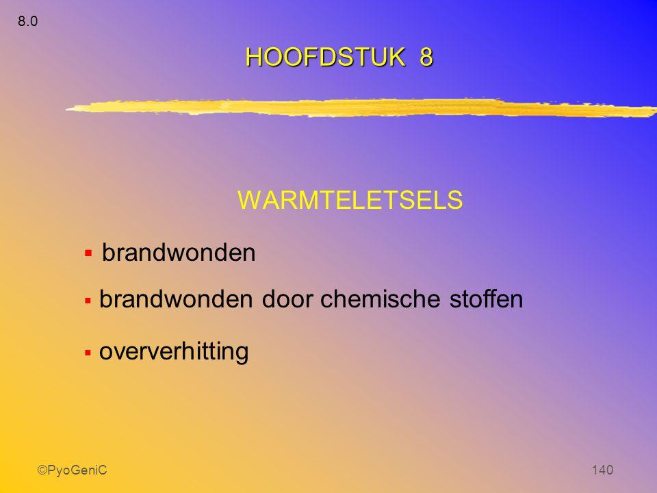 ©PyoGeniC140 HOOFDSTUK 8 WARMTELETSELS  brandwonden  brandwonden door chemische stoffen  oververhitting 8.0
