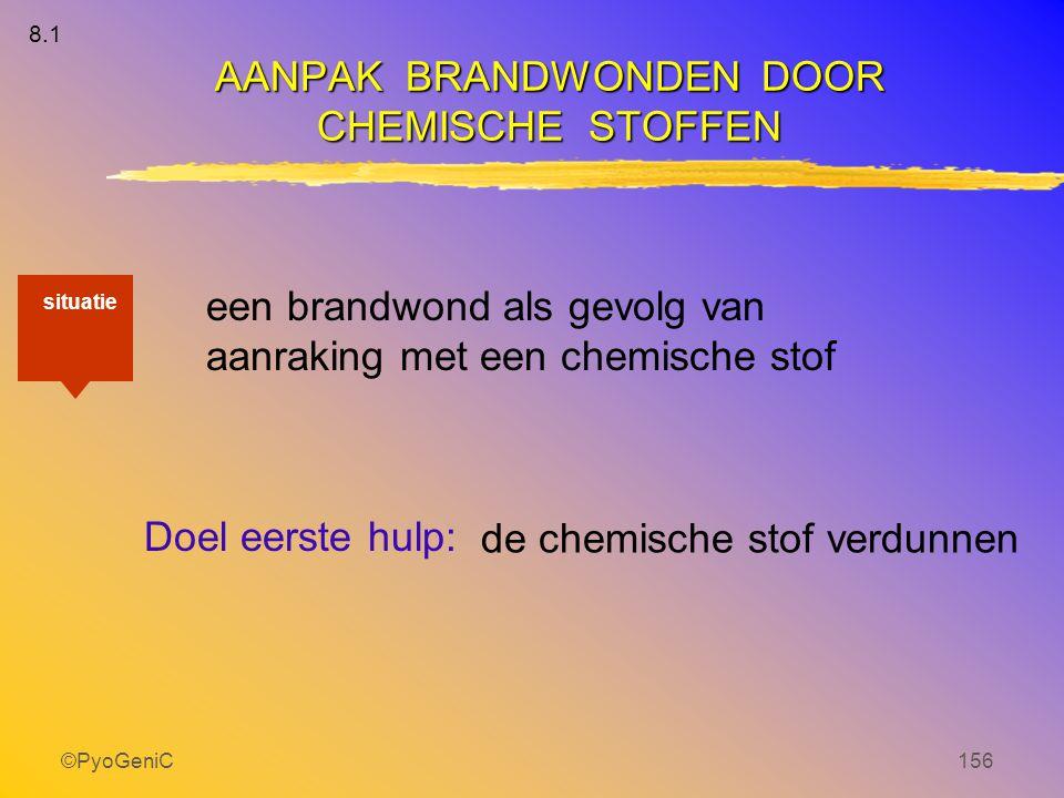 ©PyoGeniC156 Doel eerste hulp: een brandwond als gevolg van aanraking met een chemische stof de chemische stof verdunnen AANPAK BRANDWONDEN DOOR CHEMI