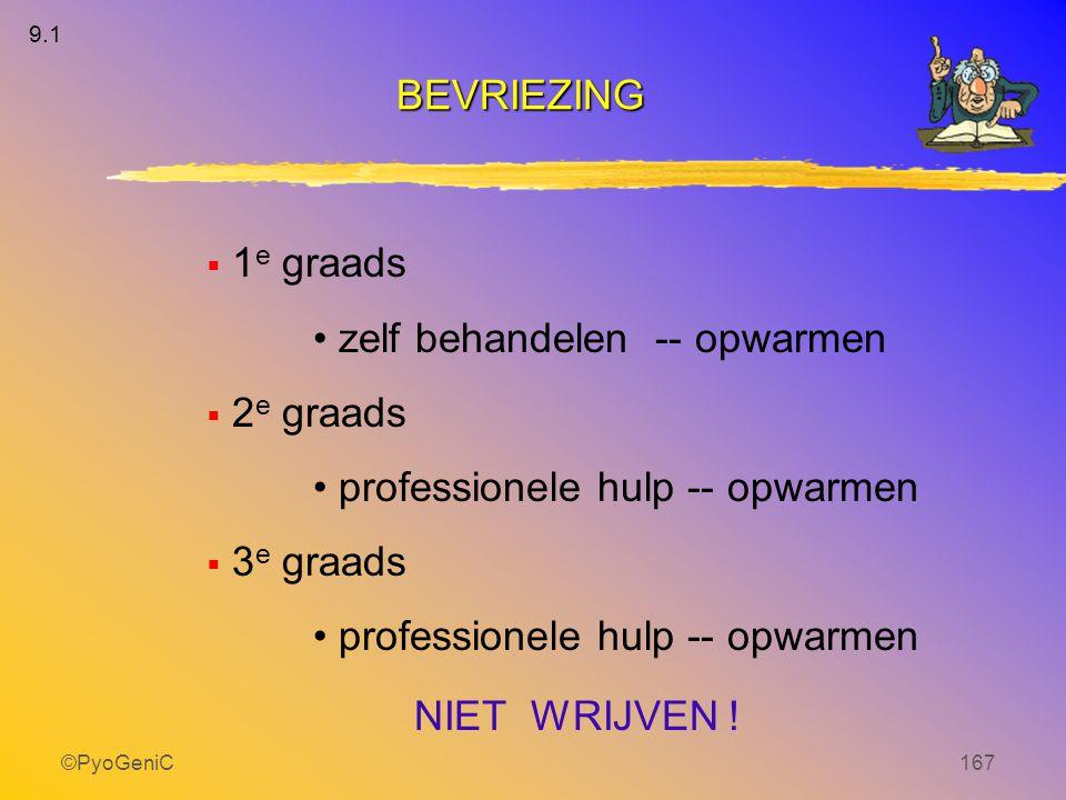 ©PyoGeniC167  1 e graads zelf behandelen -- opwarmen  2 e graads professionele hulp -- opwarmen  3 e graads professionele hulp -- opwarmen NIET WRI