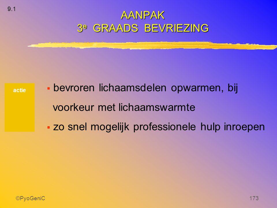 ©PyoGeniC173  bevroren lichaamsdelen opwarmen, bij voorkeur met lichaamswarmte  zo snel mogelijk professionele hulp inroepen actie AANPAK 3 e GRAADS