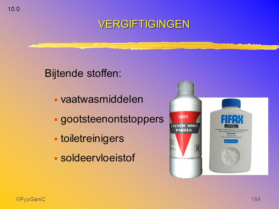 ©PyoGeniC184  vaatwasmiddelen  gootsteenontstoppers  toiletreinigers  soldeervloeistof Bijtende stoffen: VERGIFTIGINGEN 10.0