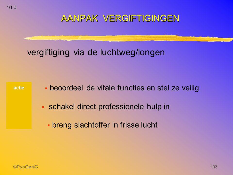 ©PyoGeniC193 vergiftiging via de luchtweg/longen actie AANPAK VERGIFTIGINGEN 10.0  beoordeel de vitale functies en stel ze veilig  breng slachtoffer