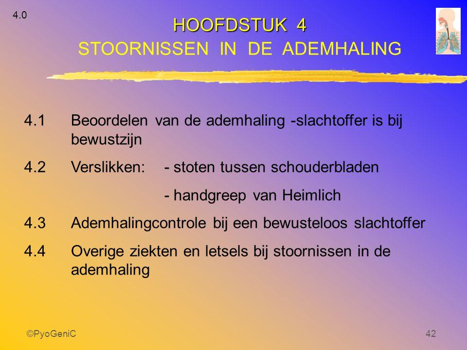 ©PyoGeniC42 HOOFDSTUK 4 STOORNISSEN IN DE ADEMHALING 4.1 Beoordelen van de ademhaling -slachtoffer is bij bewustzijn 4.2 Verslikken:- stoten tussen sc