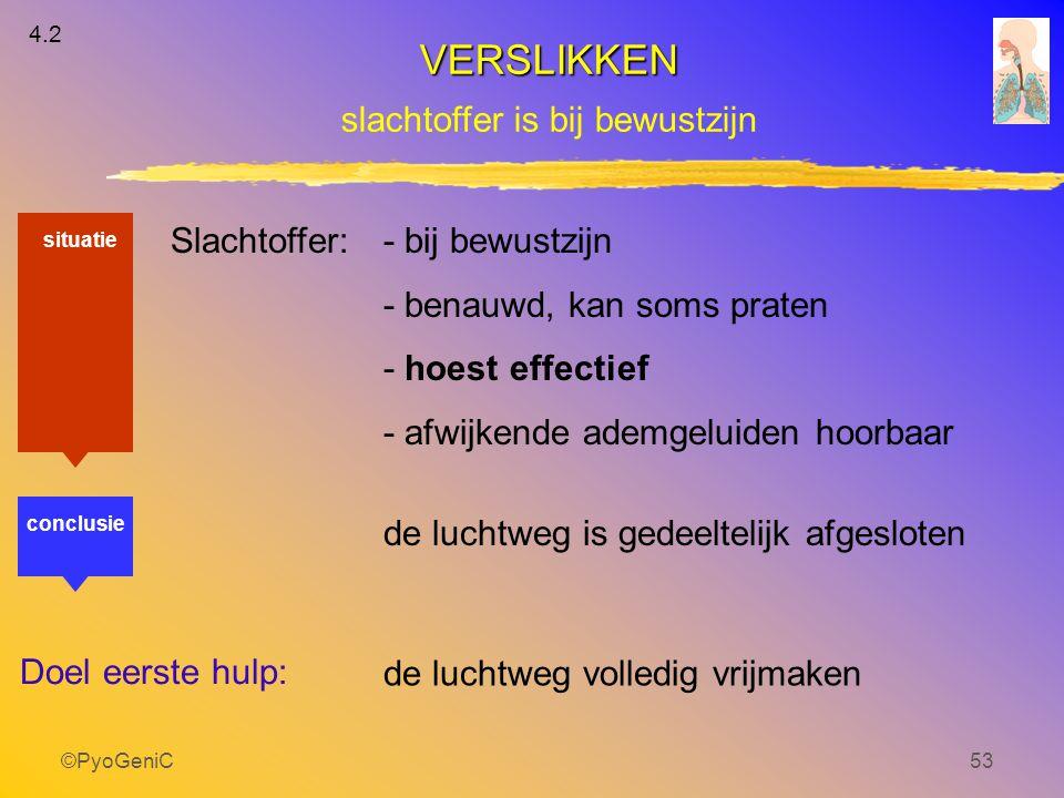 ©PyoGeniC53 Slachtoffer:- bij bewustzijn - benauwd, kan soms praten - hoest effectief - afwijkende ademgeluiden hoorbaar de luchtweg is gedeeltelijk a
