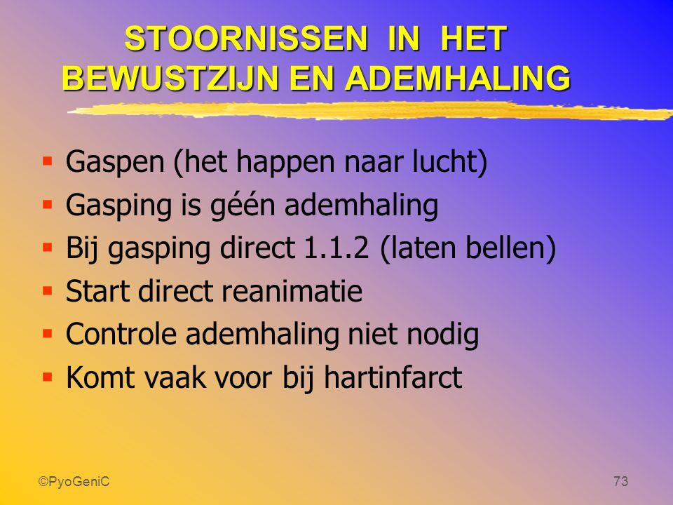 ©PyoGeniC73 STOORNISSEN IN HET BEWUSTZIJN EN ADEMHALING  Gaspen (het happen naar lucht)  Gasping is géén ademhaling  Bij gasping direct 1.1.2 (late