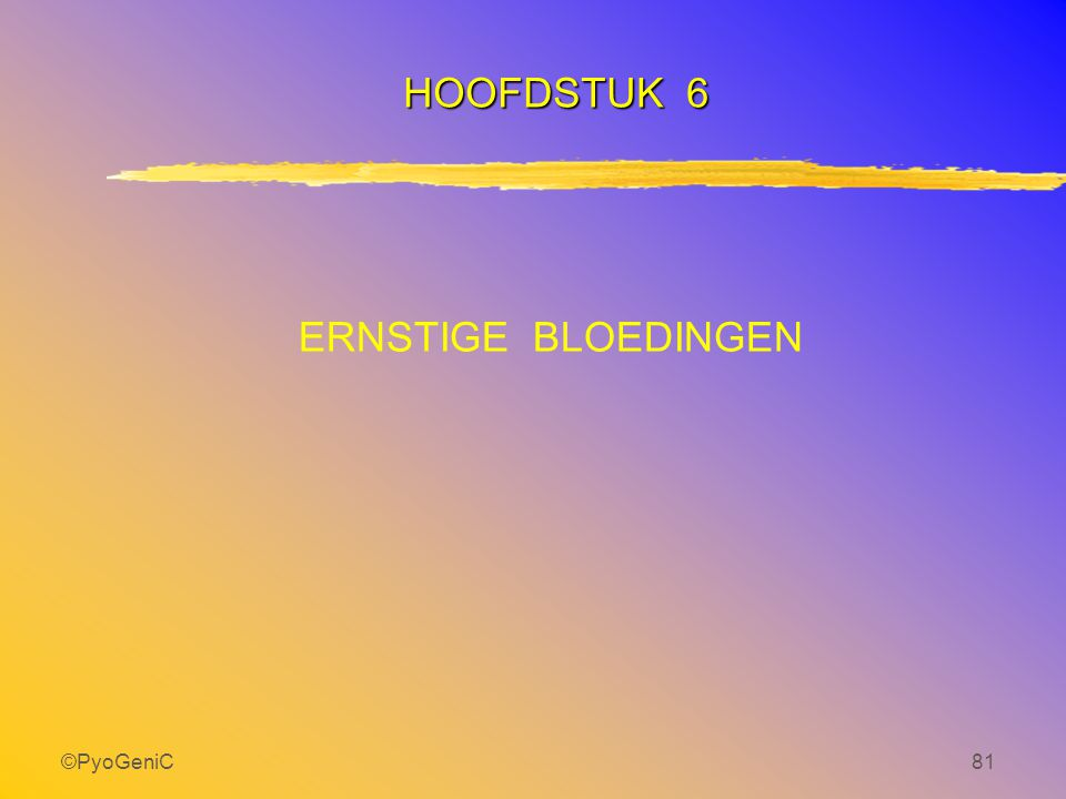 ©PyoGeniC81 HOOFDSTUK 6 ERNSTIGE BLOEDINGEN