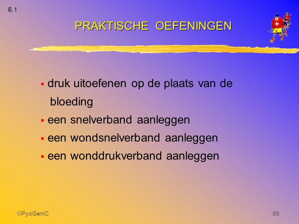 ©PyoGeniC88 PRAKTISCHE OEFENINGEN  druk uitoefenen op de plaats van de bloeding  een snelverband aanleggen  een wondsnelverband aanleggen  een won