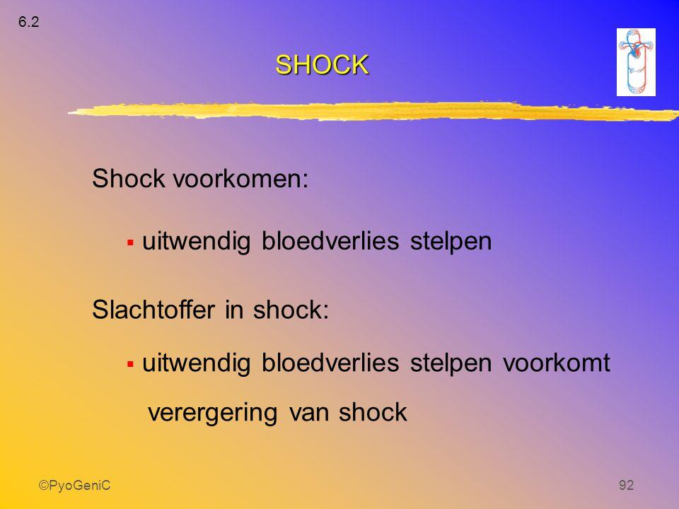 ©PyoGeniC92  uitwendig bloedverlies stelpen Shock voorkomen: Slachtoffer in shock:  uitwendig bloedverlies stelpen voorkomt verergering van shock 6.