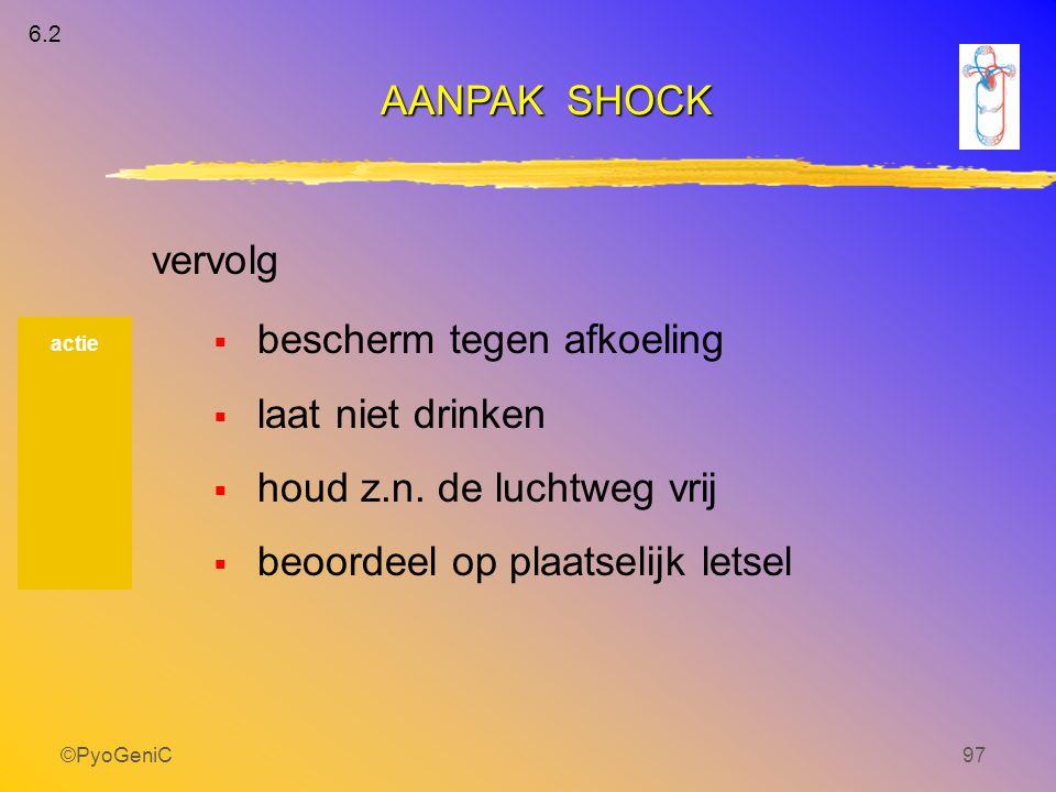 ©PyoGeniC97  bescherm tegen afkoeling  laat niet drinken  houd z.n. de luchtweg vrij  beoordeel op plaatselijk letsel AANPAK SHOCK actie 6.2 vervo
