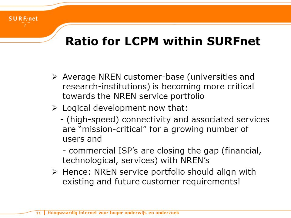 Hoogwaardig internet voor hoger onderwijs en onderzoek 11 Ratio for LCPM within SURFnet  Average NREN customer-base (universities and research-instit