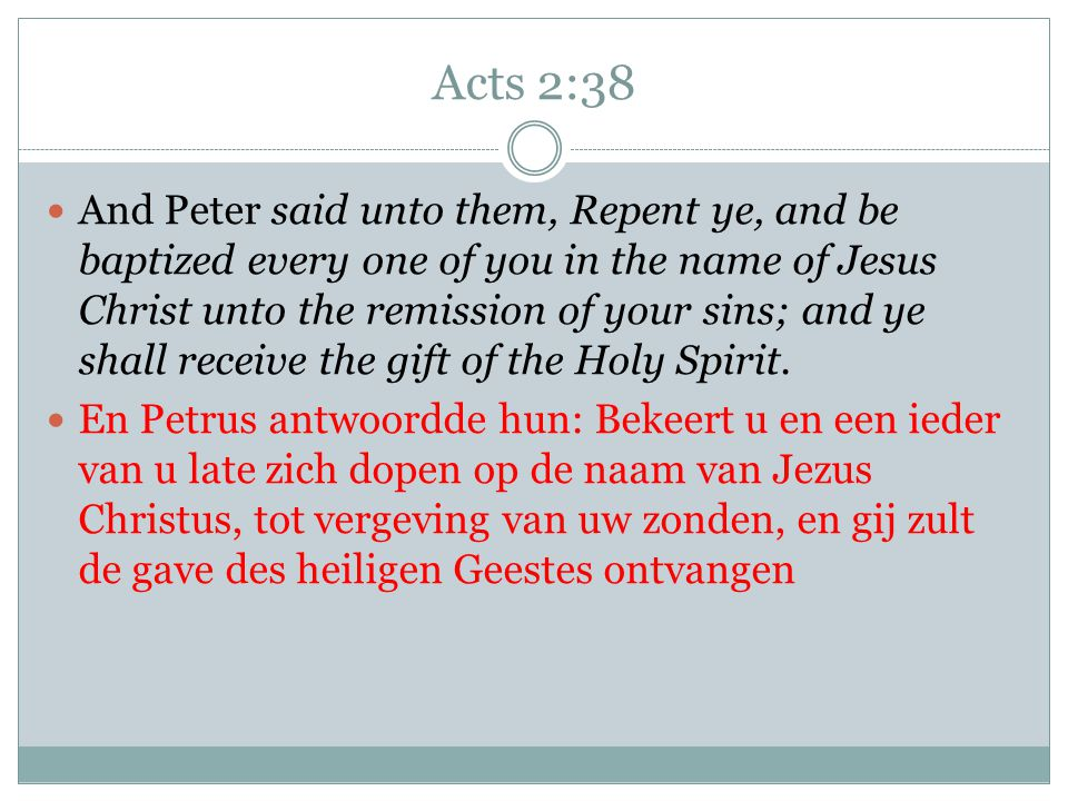 Acts 2:38 And Peter said unto them, Repent ye, and be baptized every one of you in the name of Jesus Christ unto the remission of your sins; and ye sh