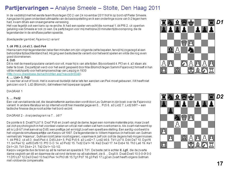 17 Partijervaringen – Analyse Smeele – Stolte, Den Haag 2011 In de wedstrijd met het eerste team thuis tegen DD 2 van 24 november 2011 trof ik op bord