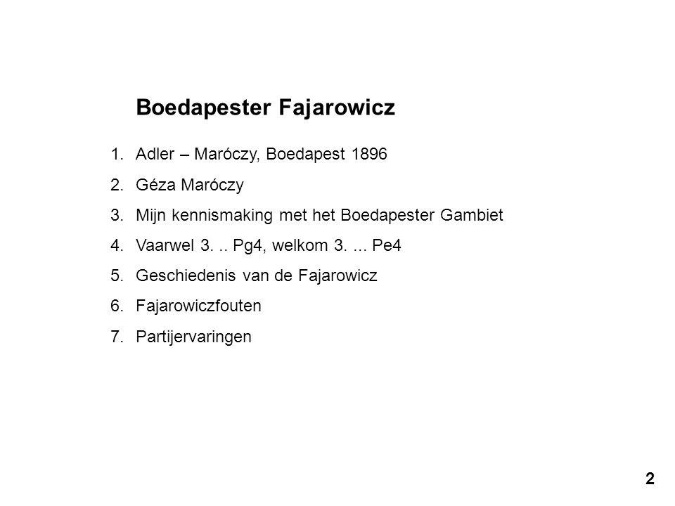 Boedapester Fajarowicz 1.Adler – Maróczy, Boedapest 1896 2.Géza Maróczy 3.Mijn kennismaking met het Boedapester Gambiet 4.Vaarwel 3... Pg4, welkom 3..