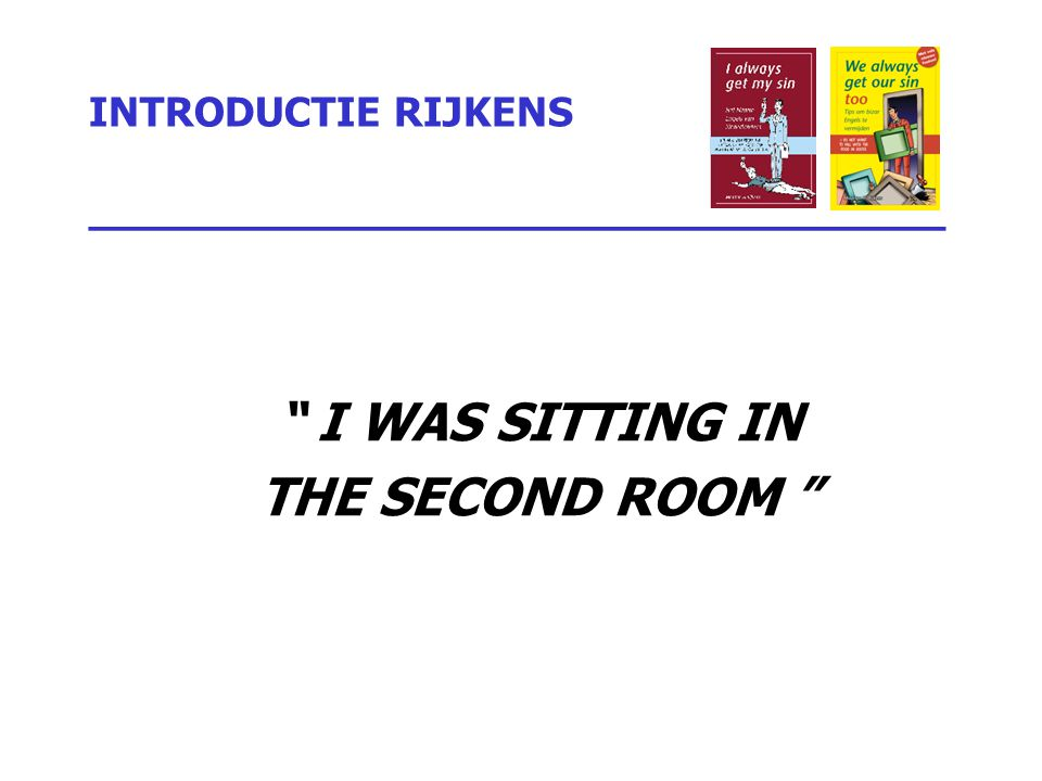 "INTRODUCTIE RIJKENS _________________________________ "" I WAS SITTING IN THE SECOND ROOM """