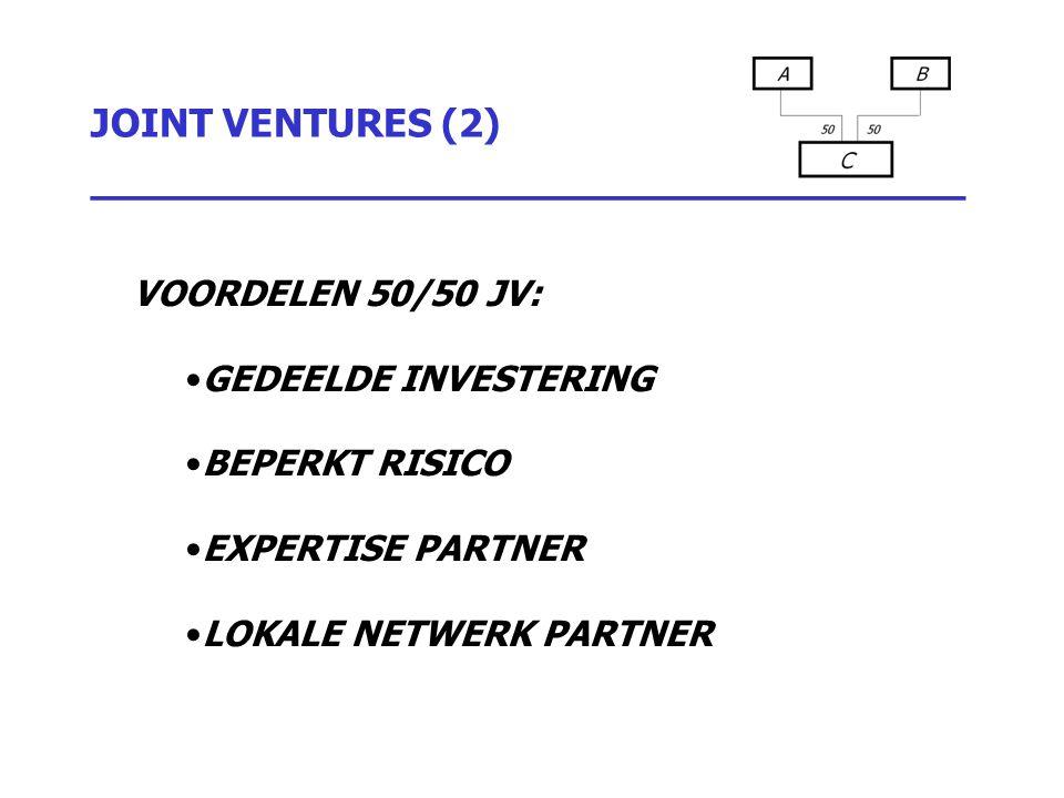 JOINT VENTURES (2) _________________________________ VOORDELEN 50/50 JV: GEDEELDE INVESTERING BEPERKT RISICO EXPERTISE PARTNER LOKALE NETWERK PARTNER