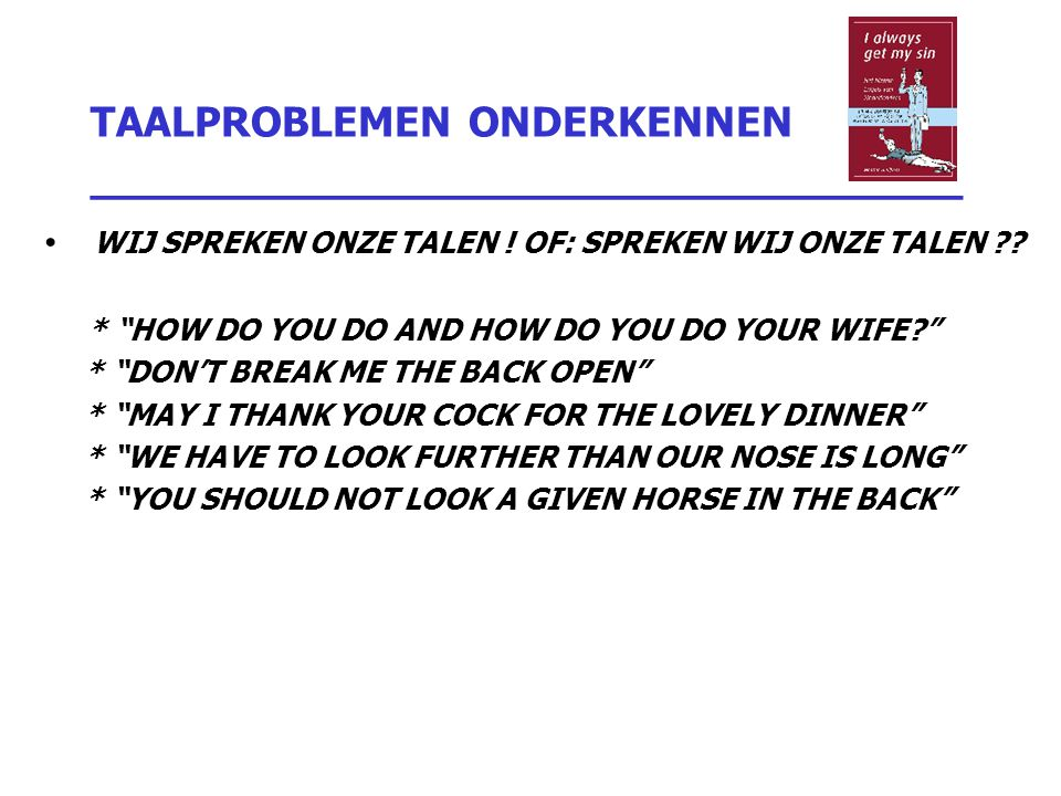 "TAALPROBLEMEN ONDERKENNEN _________________________________ WIJ SPREKEN ONZE TALEN ! OF: SPREKEN WIJ ONZE TALEN ?? * ""HOW DO YOU DO AND HOW DO YOU DO"