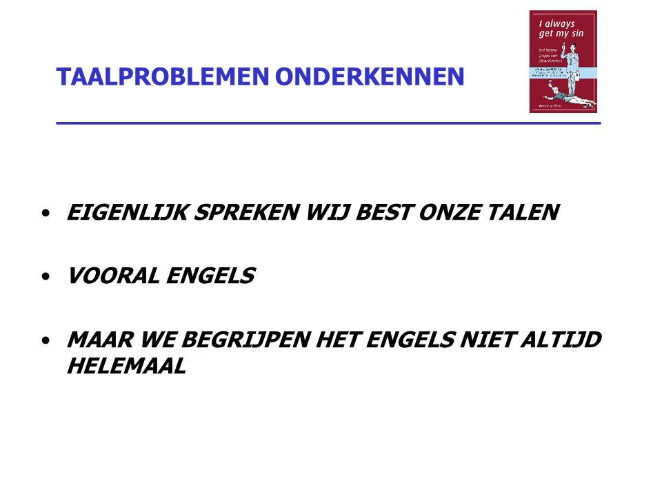 TAALPROBLEMEN ONDERKENNEN _________________________________ EIGENLIJK SPREKEN WIJ BEST ONZE TALEN VOORAL ENGELS MAAR WE BEGRIJPEN HET ENGELS NIET ALTI