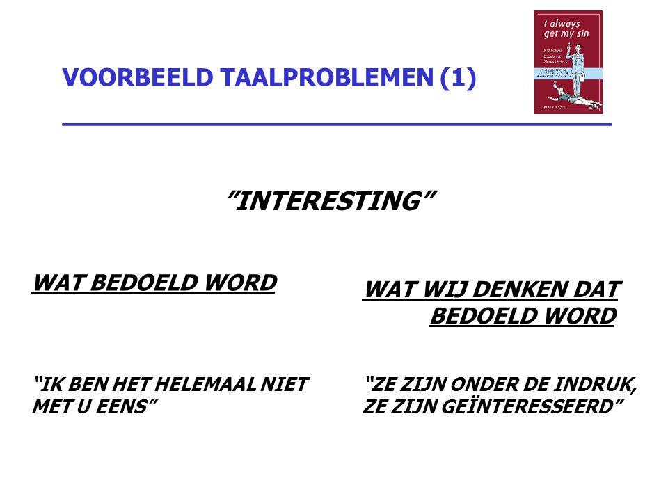 """VOORBEELD TAALPROBLEMEN (1) _________________________________ """"INTERESTING"""" WAT BEDOELD WORD """"IK BEN HET HELEMAAL NIET MET U EENS"""" WAT WIJ DENKEN DAT"""