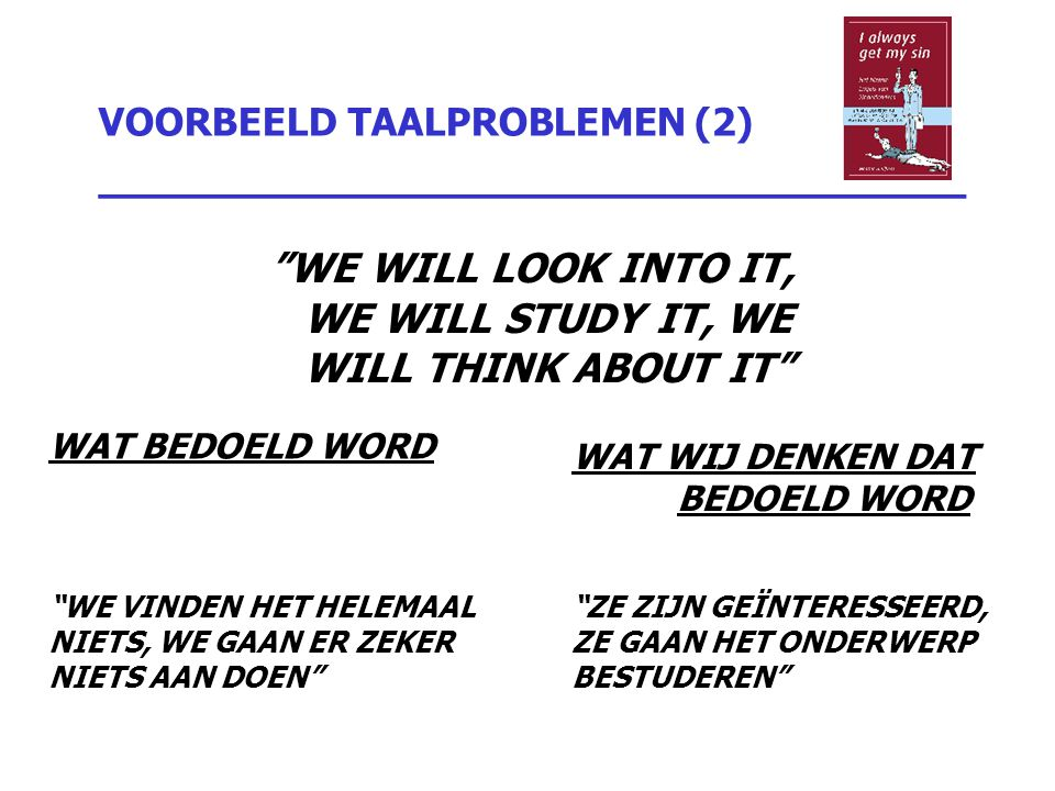 "VOORBEELD TAALPROBLEMEN (2) _________________________________ ""WE WILL LOOK INTO IT, WE WILL STUDY IT, WE WILL THINK ABOUT IT"" WAT BEDOELD WORD ""WE VI"