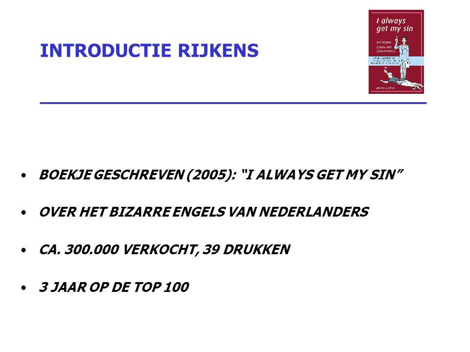 """INTRODUCTIE RIJKENS _________________________________ BOEKJE GESCHREVEN (2005): """"I ALWAYS GET MY SIN"""" OVER HET BIZARRE ENGELS VAN NEDERLANDERS CA. 300"""
