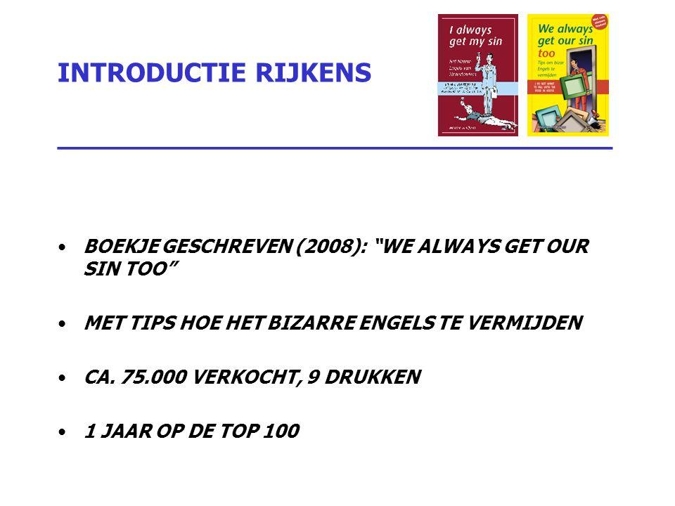 """INTRODUCTIE RIJKENS _________________________________ BOEKJE GESCHREVEN (2008): """"WE ALWAYS GET OUR SIN TOO"""" MET TIPS HOE HET BIZARRE ENGELS TE VERMIJD"""