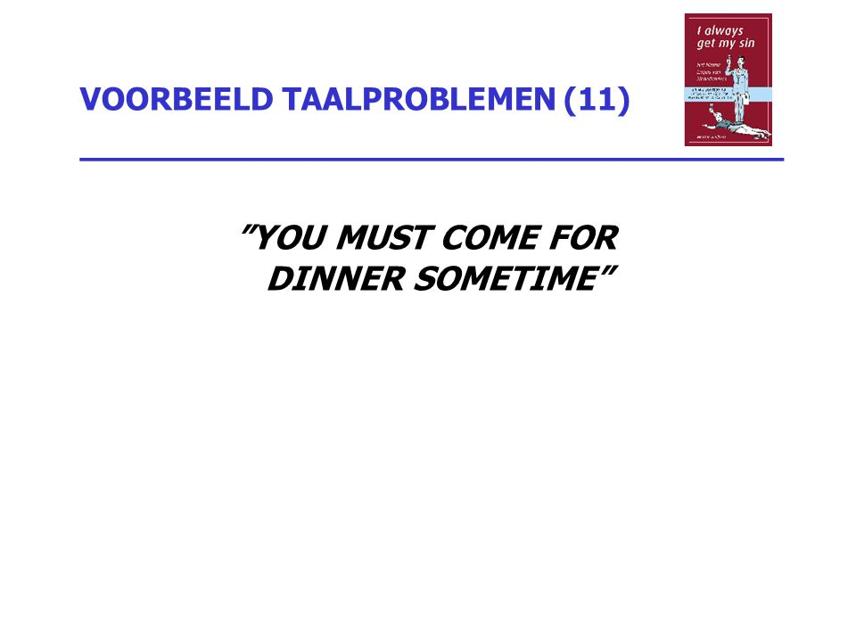 "VOORBEELD TAALPROBLEMEN (11) _________________________________ ""YOU MUST COME FOR DINNER SOMETIME"""