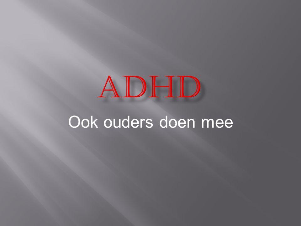  Kinderen met ADHD  ergernissen in de omgeving  Algemene klacht: ze hebben geen vat op het onvoorspelbare gedrag van hun kind omdat het niet reageert op de gewone opvoedkundige aanpak.