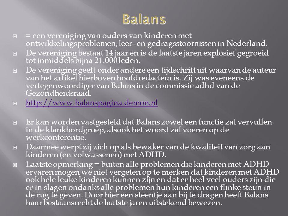  = een vereniging van ouders van kinderen met ontwikkelingsproblemen, leer- en gedragsstoornissen in Nederland.  De vereniging bestaat 14 jaar en is