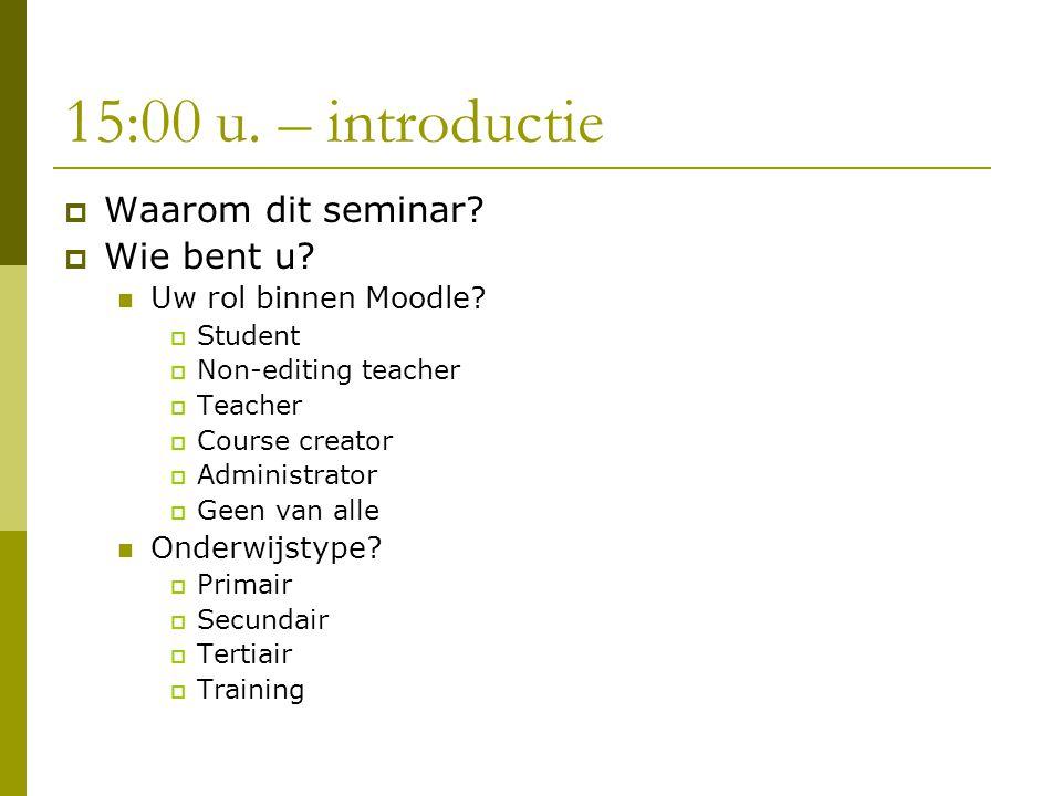 15:00 u. – introductie  Waarom dit seminar.  Wie bent u.