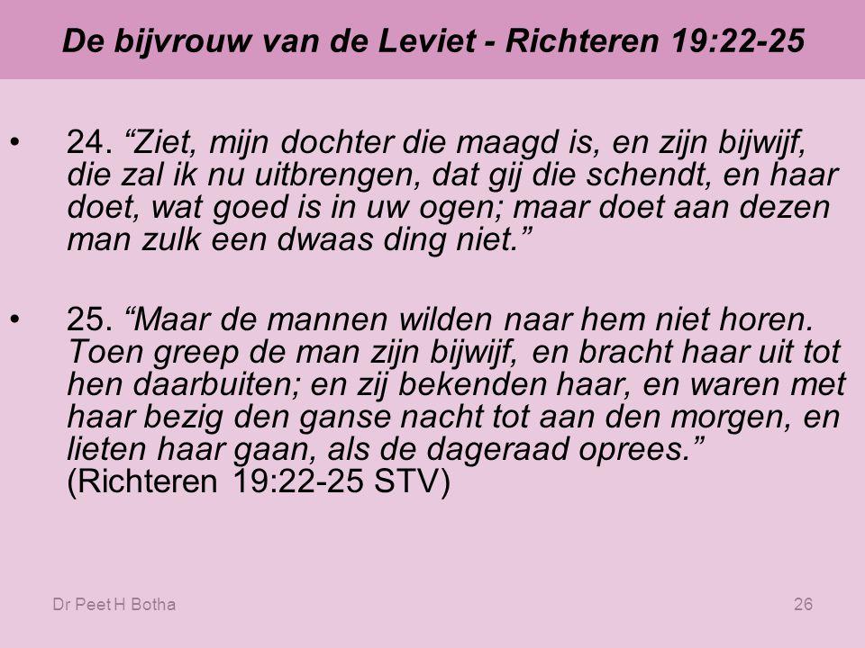 Dr Peet H Botha25 De bijvrouw van de Leviet - Richteren 19:22-25 22.