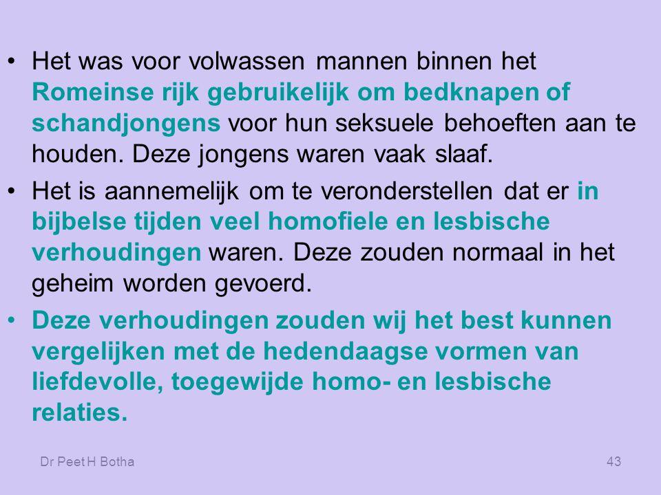 Dr Peet H Botha42 Homo-prostituee (Galli: mannelijk priesters) De priesters van Cybele/Attis hadden een verwijfd gedrag.