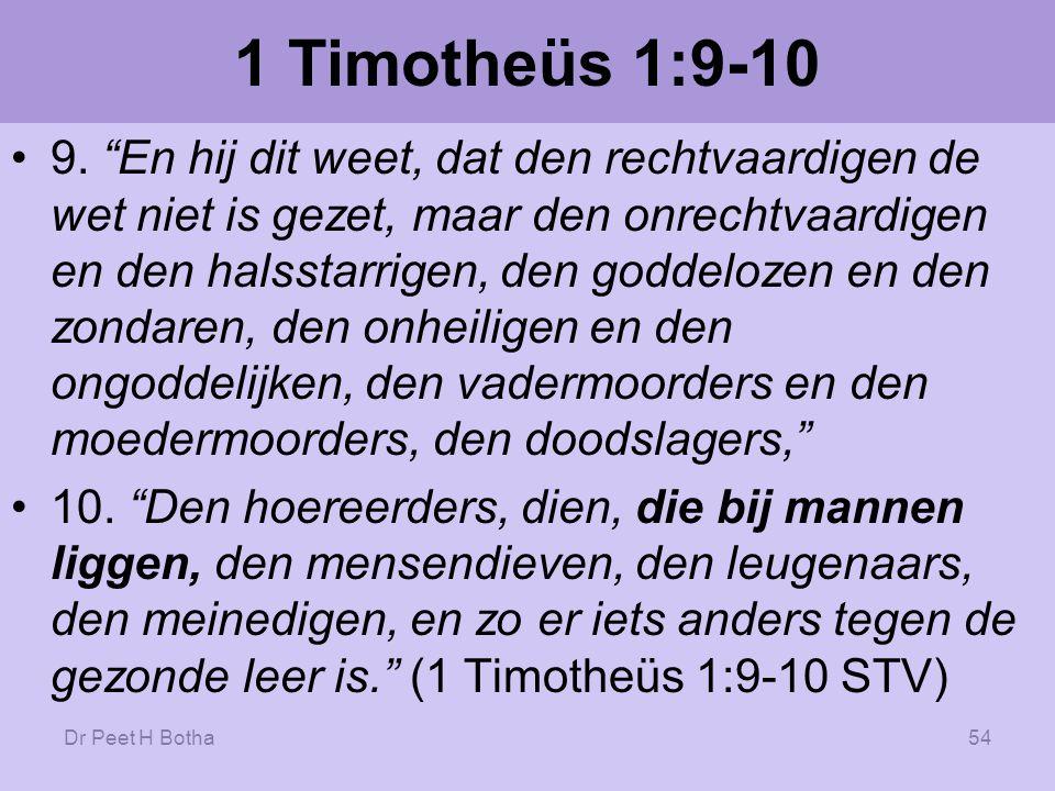 Dr Peet H Botha53 1 Korinthe 6:9-10...ontuchtigen: Malakoi...die bij mannen liggen: Arsenokoitai