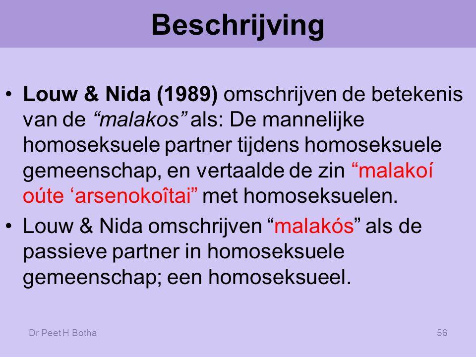 Dr Peet H Botha55 Arsenokoitai Arsenokoitai: voor dit woord zijn verschillende vertalingen, zoals: -Homoseksuelen beschreven als: een man die een seksuele relatie met een andere man heeft, misbruikers van het eigen lichaam en dat van andere mannen, die bij mannen liggen, iemand die bij een man ligt als bij een vrouw, Sodomiet en perversen.