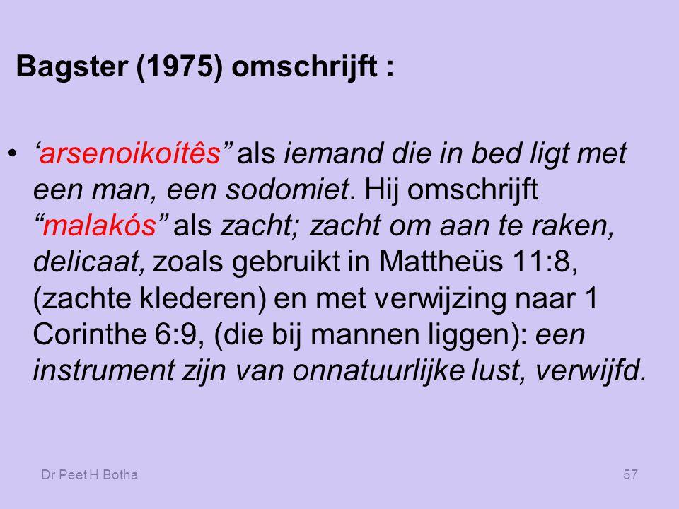 Dr Peet H Botha56 Beschrijving Louw & Nida (1989) omschrijven de betekenis van de malakos als: De mannelijke homoseksuele partner tijdens homoseksuele gemeenschap, en vertaalde de zin malakoí oúte 'arsenokoîtai met homoseksuelen.