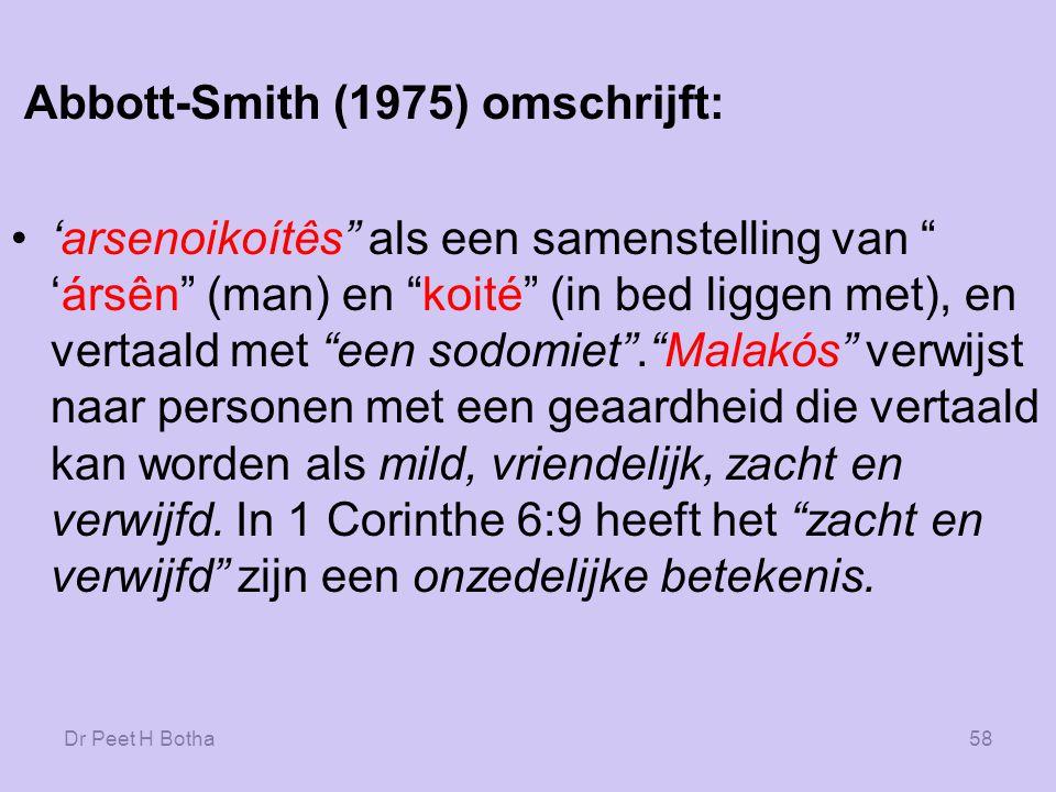 Dr Peet H Botha57 Bagster (1975) omschrijft : 'arsenoikoítês als iemand die in bed ligt met een man, een sodomiet.