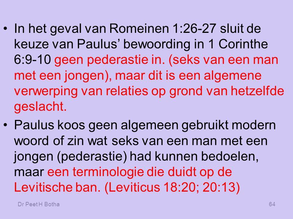 Dr Peet H Botha63 Wat Paulus zo verkeerd vond in het geval van gemeenschap met het zelfde geslacht was dat de deelnemers leden van het zelfde geslacht waren.