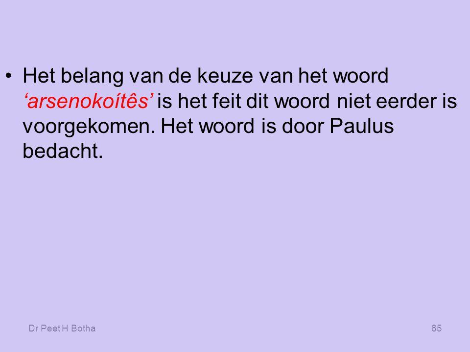 Dr Peet H Botha64 In het geval van Romeinen 1:26-27 sluit de keuze van Paulus' bewoording in 1 Corinthe 6:9-10 geen pederastie in.