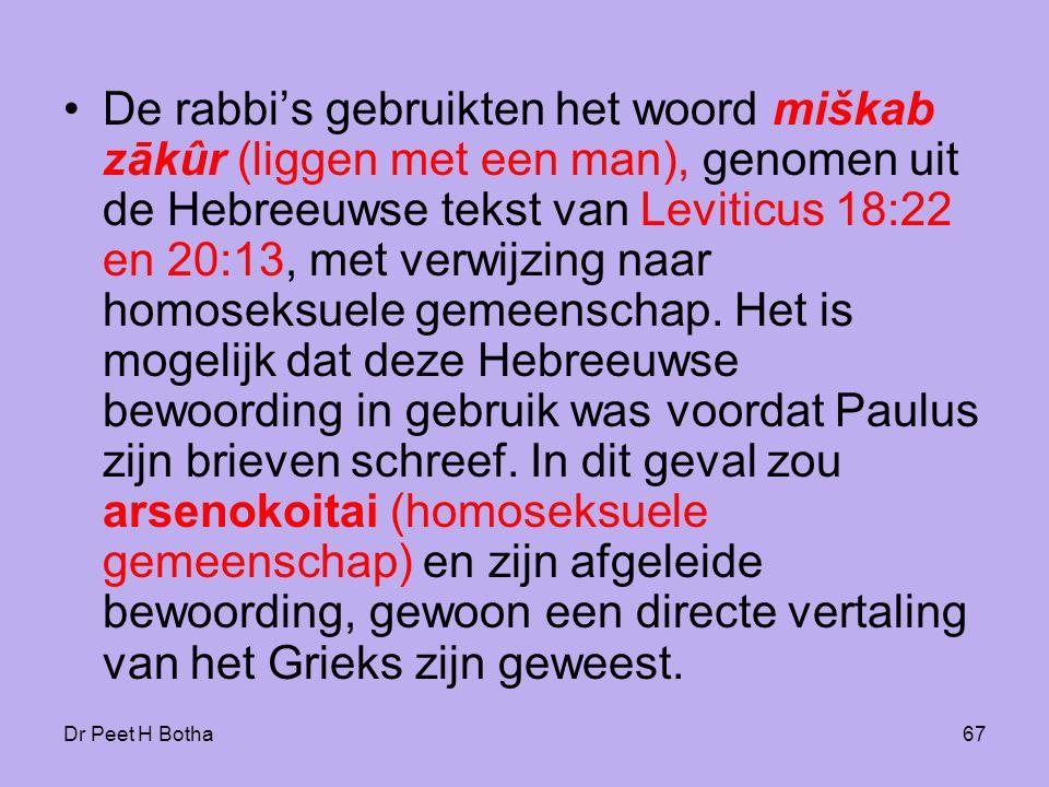 Dr Peet H Botha66 -In arsenokoítai heeft Paulus eigenlijk een woord gebruikt, wat feitelijk een hervertaling is uit het boek Leviticus in de Septuaginta (LXX).