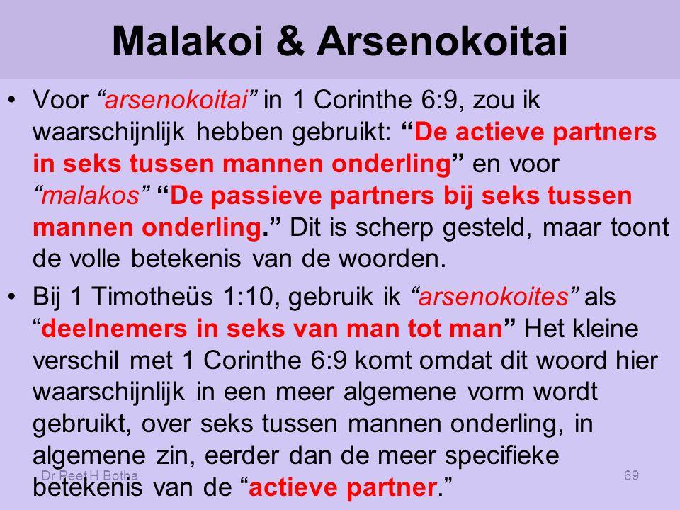 Dr Peet H Botha68 De Peshitta tekst (Aramese vertaling van NT) van 1 Corinthe 6:9 en 1 Timotheüs 1:10 breekt 'arsenokoítai op in drie woorden.
