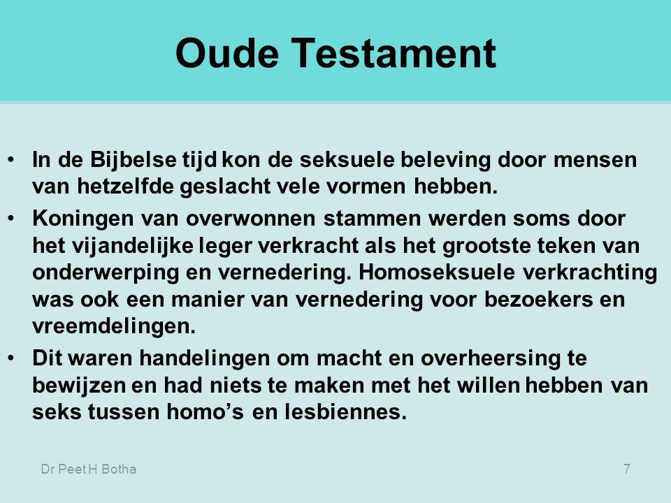 Dr Peet H Botha7 Oude Testament In de Bijbelse tijd kon de seksuele beleving door mensen van hetzelfde geslacht vele vormen hebben.