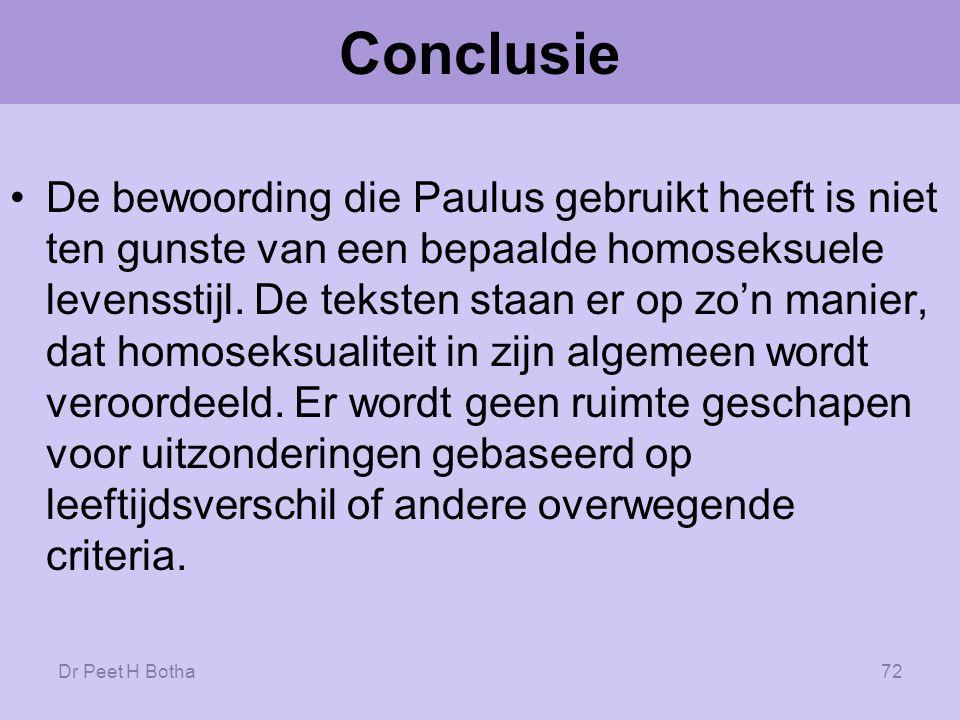 Dr Peet H Botha71 Conclusie Paulus richt zich op homoseksualiteit in het algemeen, als een beweging die afwijkt van Gods bedoeling voor het ontwerp van de mensheid.