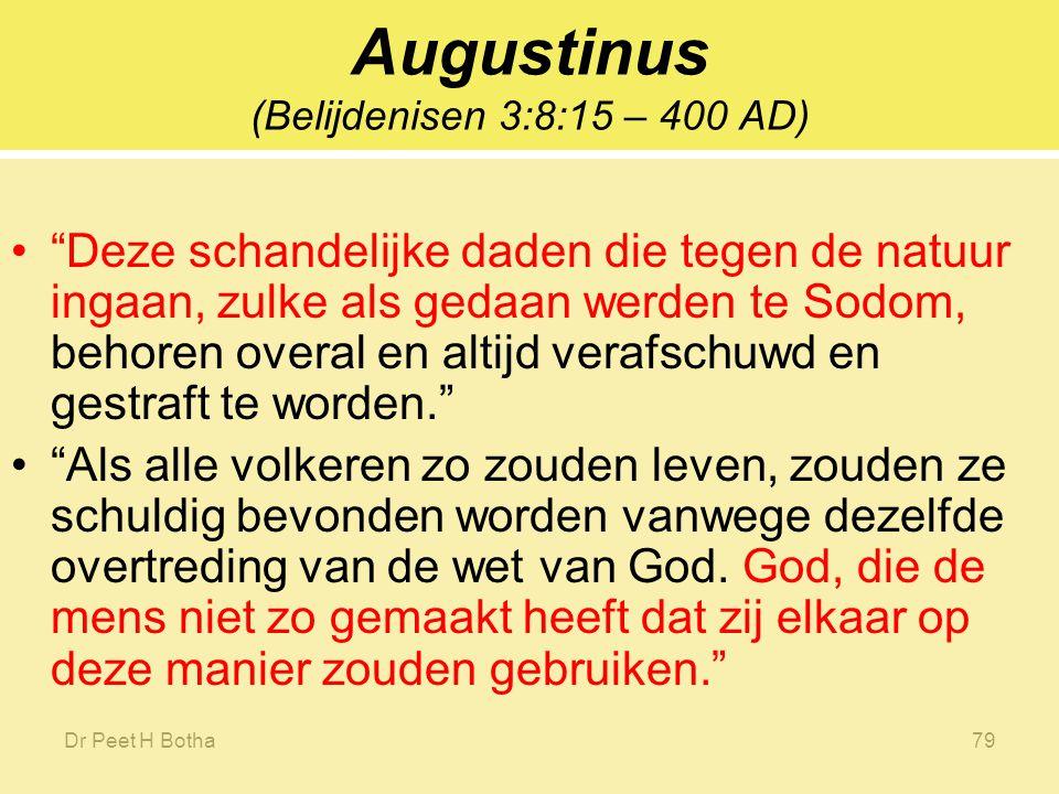 Dr Peet H Botha78 Eusebiuis van Caesarea Bewijs van het evangelie: 319 AD – Leviticus 18:25-25 Terwijl (God) alle onwettige huwelijken en ongepaste praktijk heeft verboden, en de omgang van vrouwen met vrouwen en mannen met mannen, voegt Hij eraan toe: Onteer u niet met enige van deze dingen; hiermee hebben de volkeren zich juist onteerd, die ik voor u uit zal drijven.
