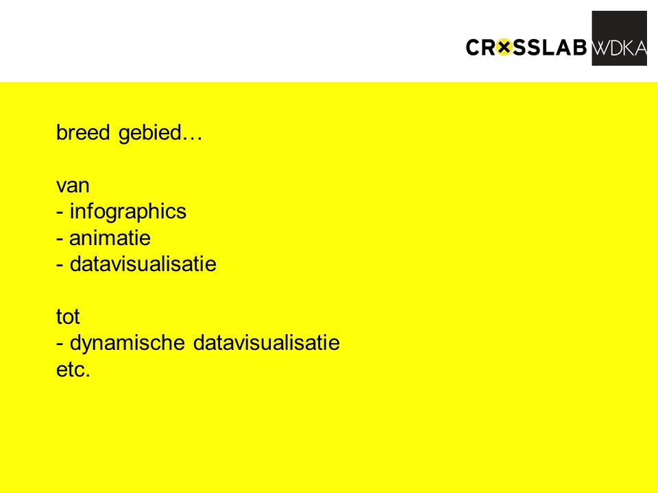 breed gebied… van - infographics - animatie - datavisualisatie tot - dynamische datavisualisatie etc.