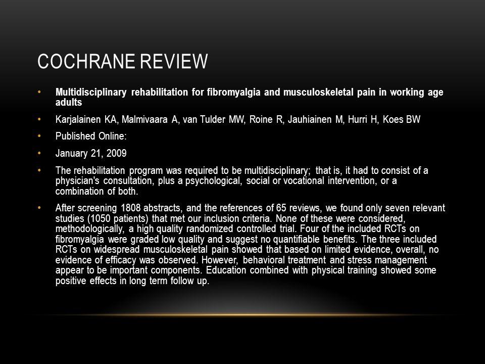COCHRANE REVIEW Multidisciplinary rehabilitation for fibromyalgia and musculoskeletal pain in working age adults Karjalainen KA, Malmivaara A, van Tul