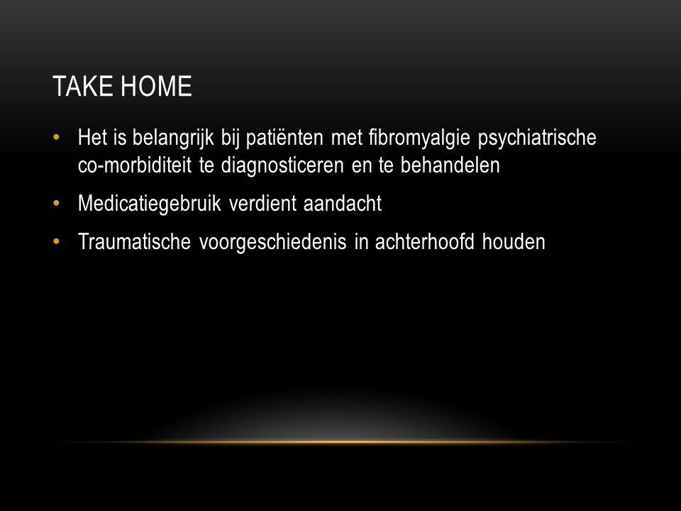TAKE HOME Het is belangrijk bij patiënten met fibromyalgie psychiatrische co-morbiditeit te diagnosticeren en te behandelen Medicatiegebruik verdient