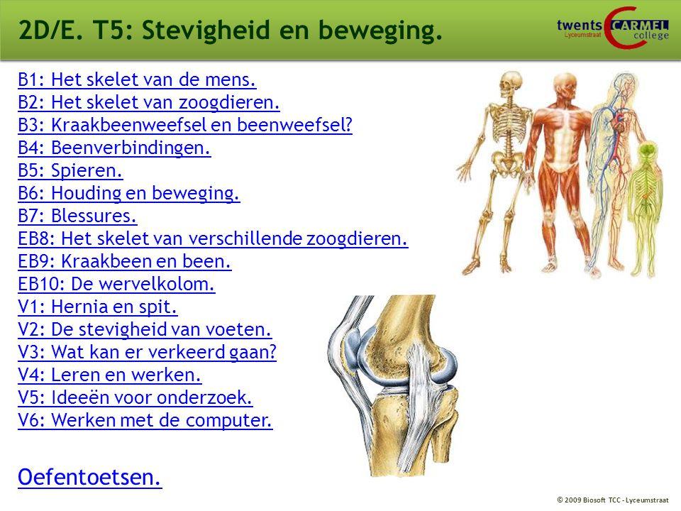 © 2009 Biosoft TCC - Lyceumstraat 2D/E. T5: Stevigheid en beweging. B1: Het skelet van de mens. B2: Het skelet van zoogdieren. B3: Kraakbeenweefsel en