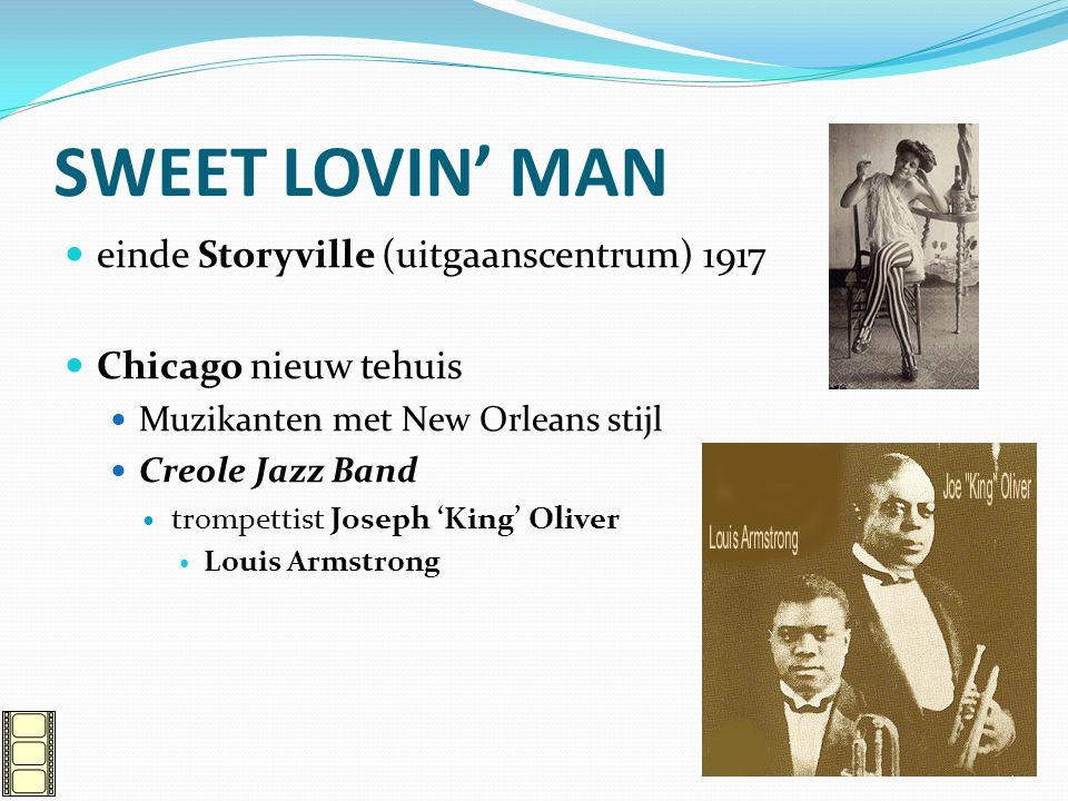 SWEET LOVIN' MAN einde Storyville (uitgaanscentrum) 1917 Chicago nieuw tehuis Muzikanten met New Orleans stijl Creole Jazz Band trompettist Joseph 'Ki