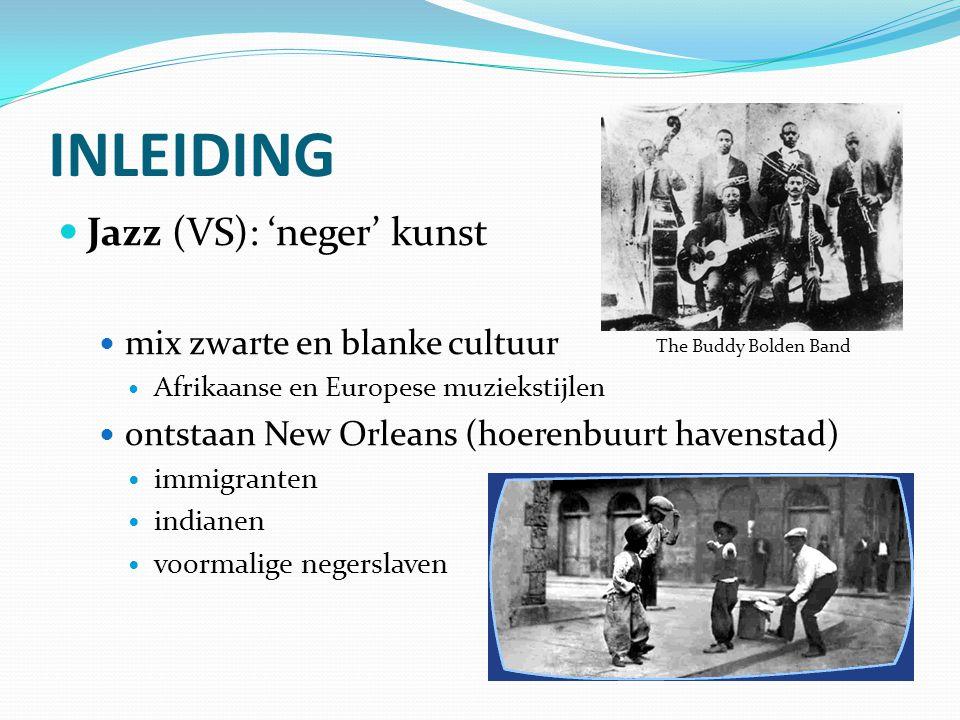 INLEIDING Jazz (VS): 'neger' kunst mix zwarte en blanke cultuur Afrikaanse en Europese muziekstijlen ontstaan New Orleans (hoerenbuurt havenstad) immi