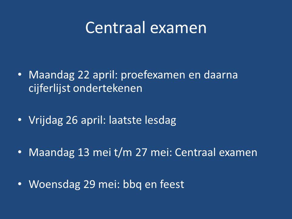 Centraal examen Maandag 22 april: proefexamen en daarna cijferlijst ondertekenen Vrijdag 26 april: laatste lesdag Maandag 13 mei t/m 27 mei: Centraal